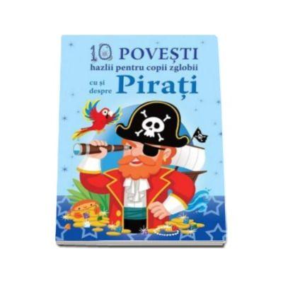 10 Povesti hazlii pentru copii zglobii - Cu si despre Pirati