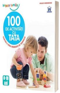 100 de activitati cu tata - Pentru a crea momente de tandrete