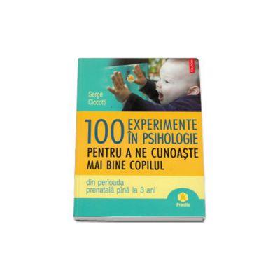 100 de experimente in psihologie pentru a ne cunoaste mai bine copilul (din perioada prenatala pina la 3 ani)