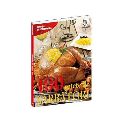 100 de retete de sarbatori (Colectia Gastronomica)