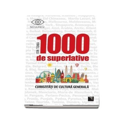 1000 de superlative si curiozitati de cultura generala