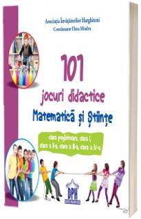 101 jocuri didactice - Matematica si Stiinte ( Clasa pregatitoare, clasa I, clasa a II-a, clasa a III-a, clasa a IV-a)