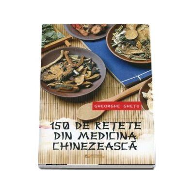 150 De Retete Din Medicina Chinezeasca. Editia a II-a