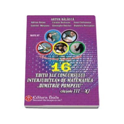 16 Editii ale concursului interjudetean de matematica, Dimitrie Pompeiu, Botosani - Pentru clasele III - XI