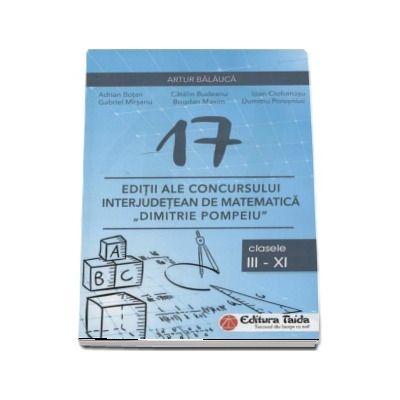 17 Editii ale concursului interjudetean de matematica, Dimitrie Pompeiu, Botosani - Pentru clasele III - XI - Arthur Balauca