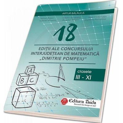 18 Editii ale concursului interjudetean de matematica Dimitrie Pompeiu Botosani. Clasele III - XI