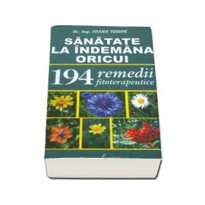 194 remedii fitoterapeutice - sanatatea la indemana oricui