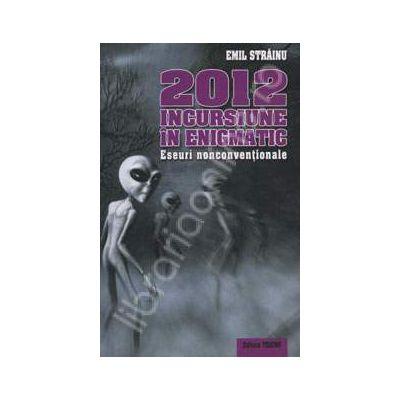 2012 Incursiune in enigmatic (Eseuri nonconventionale)
