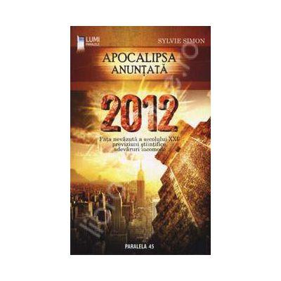 2012 - Apocalipsa anuntata. Fata nevazuta a secolului XXI: previziuni stiintifice, adevaruri incomode