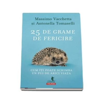 25 de grame de fericire. Cum iti poate schimba un pui de arici viata - Massimo Vacchetta