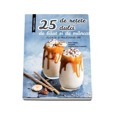 25 de retete dulci de baut si de mancat. Floats si Milkshake-uri