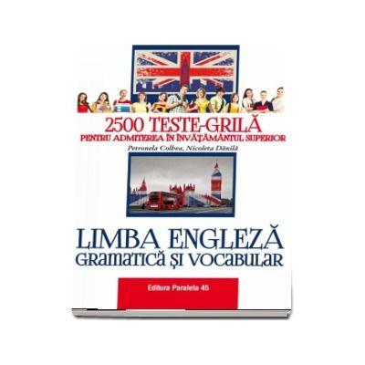 2500 Teste-grila pentru admiterea in invatamantul superior. Limba engleza, gramatica si vocabular - Colbea Petronela (Editia a II-a)