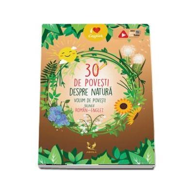 30 de povesti despre natura - Volum de povesti bilingv roman-englez (Editie ilustrata)