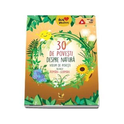 30 de povesti despre natura. Volum de povesti bilingv roman-german (Editie ilustrata)