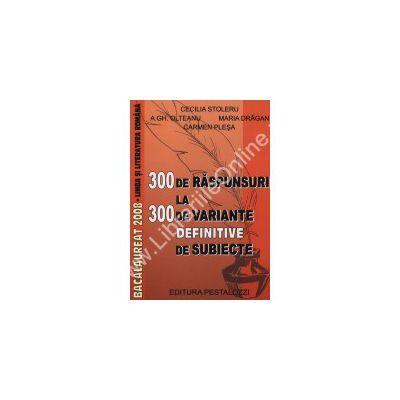 300 de raspunsuri la 300 variante definitive de subiecte