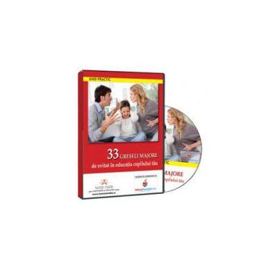 33 de greseli majore de evitat in educatia copilului tau - Format CD (Cristina Niculescu)