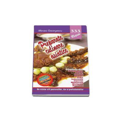 333 - Preparate culinare asiatice (Un retetar util pasionatilor, dar si profesionistilor)
