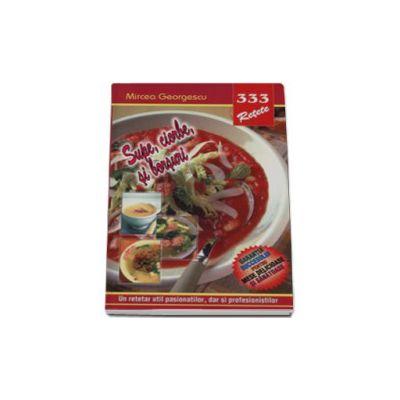 333 - Supe, ciorbe, borsuri (Un retetar util pasionatilor, dai si profesionistilor)