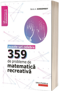 359 de probleme de matematica recreativa. Puzzle-uri celebre