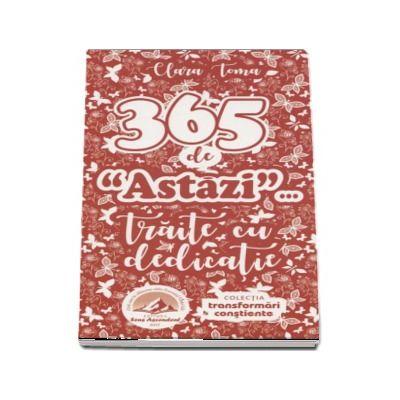 365 de (Astazi)... Traite cu dedicatie. Colectia Transformari Constiente - Clara Toma