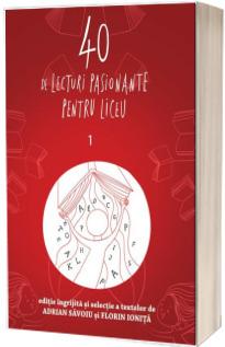 40 de lecturi pasionante pentru liceu - Editie ingrijita si selectie a textelor de Adrian Savoiu si Florin Ionita