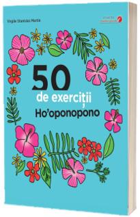50 de exercitii Ho oponopono. Colectia Dezvoltare personala - Virgile Stanislas Martin