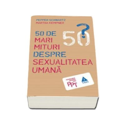 50 de mari mituri despre sexualitatea umana - Pepper Schwartz