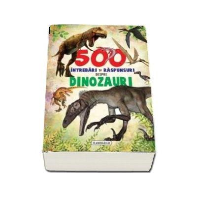 500 de intrebari si raspunsuri despre dinozauri