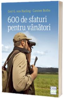 600 de sfaturi pentru vanatori - Gert G. von Harling
