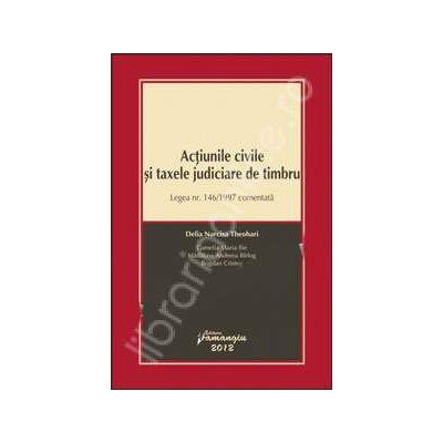 Actiunile civile si taxele judiciare de timbru. Legea nr. 146/1997 comentata