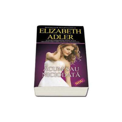 Acum sau niciodata (Elizabeth Adler)