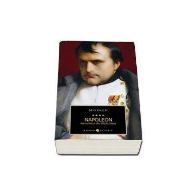 Napoleon. Nemuritorul din Sfanta Elena  - Volumul IV