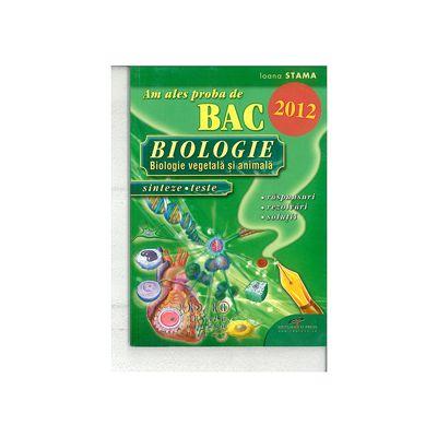 Am ales proba de BAC 2011. Biologie  - Biologie vegetala si animala, sinteze teste