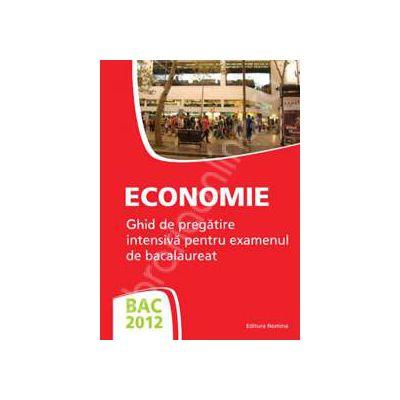 Bacalaureat 2012 Economie. Ghid de pregatire intensiva pentru examenul de bacalaureat