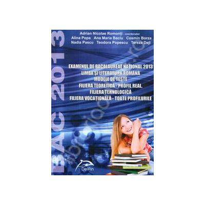 Bacalaureat 2013. Limba si literatura romana, modele de teste (Profil real, filiera tehnologica si filiera vocationala, toate profilurile)