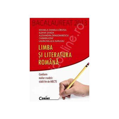 Bacalaureat 2013 pentru Limba si Literatura Romana (Conform noilor modele stabilite de MECTS)