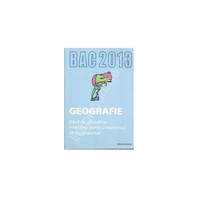 Bacalaureat Geografie 2013. Ghid de pregatire intensiva pentru examenul de bacalaureat