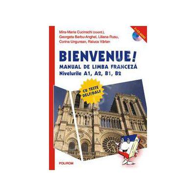 Bienvenue! Manual de limba franceza cu teste DELF/DALF (Nivelurile A1, A2, B1, B2)