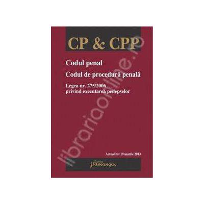 Codul penal. Codul de procedura penala. Legea nr. 275/2006 privind executarea pedepselor - actualizata 19 martie 2013