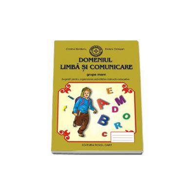 Caiet pentru gradinita. Domeniul. Limba si Comunicare pentru grupa MARE (Sugestii pentru organizarea activitatilor instructiv-educative)