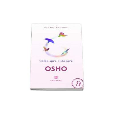 Calea spre eliberare de OSHO. Seria - Yoga. Stiinta sufletului