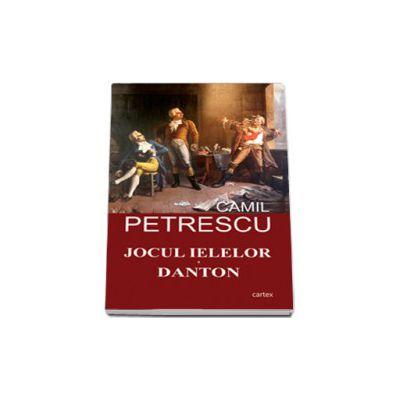 Camil Petrescu, Teatru - Jocul ielelor. Danton