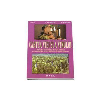 Cartea viei si a vinului. Manualul viticultorilor de toate marimile. Ghid simplificat pentru obtinerea de vinuri sanatoase