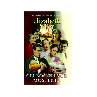 Cei bogati vor mosteni (Elizabeth Adler)