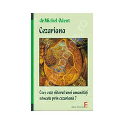 Cezariana. Care este viitorul unei umanitati nascute prin cezariana ?