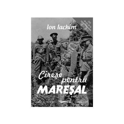 Cirese pentru Maresal. 200 de ani de la raptul Basarabiei (1812 - 2012)