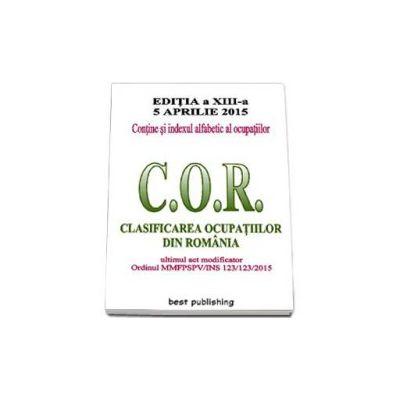 C.O.R. - Clasificarea ocupatiilor din Romania. Actualizata la 5 aprile 2015 - editia a XIII-a