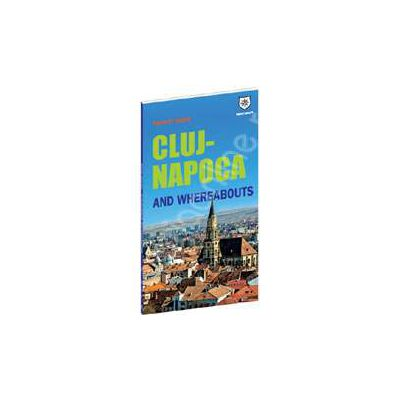 Cluj-Napoca and whereabouts. Tourist guide