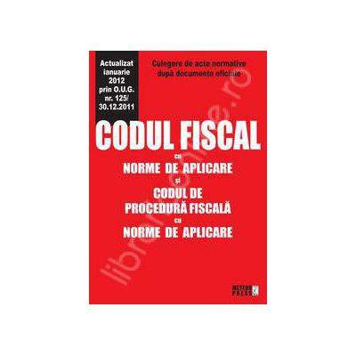 Codul fiscal cu norme de aplicare si codul de procedura fiscala cu norme de aplicare (Actualizat ianuarie 2012 prin O.U.G. nr. 125/30.12.2011)
