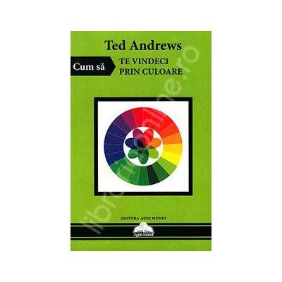 Cum sa te vindeci prin culoare (Ted Andrews)